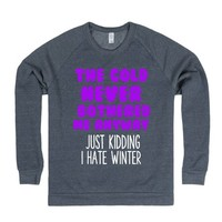 THE COLD NEVER BOTHERED ME ANYWAY JUST KIDDING I HATE WINTER | | SKREENED