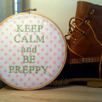 Keep Calm and Be Preppy - Funny Embroidery Hoop Art