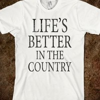 Life's Better In The Country