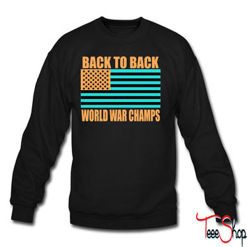 Back To Back World War Champs American Flag Design crewneck sweatshirt
