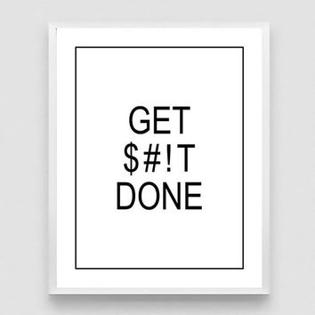 Get Shit Done Print, Encouraging Print, Entrepreneur Print, Funny Office Quote Print, Motivational Poster, Get It Done - 3 DIFFERENT Sizes