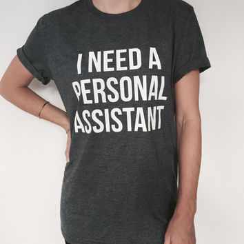 I need a personnal assistant Tshirt dark heather Fashion funny slogan womens girls sassy cute top