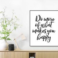 PRINTABLE ART,Do more of what makes you happy, Do More Print, Typography wall art, Scandinavian prints, Multiple sizes,Inspirational Quote