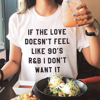 "SIMPLE - ""If The Love Doesn't Feel Like 90's R&B I Dont Want It"" White Cotton Short Sleeve T-Shirt a11148"