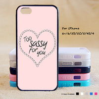 Too Sassy For You Phone Case For iPhone 6 Plus For iPhone 6 For iPhone 5/5S For iPhone 4/4S For iPhone 5C iPhone X 8 8 Plus