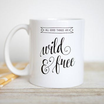 All Good Things Are Wild and Free mug | Unique Coffee Mug | Quote Mug | Typography Quote Mug | Literary Quote Art