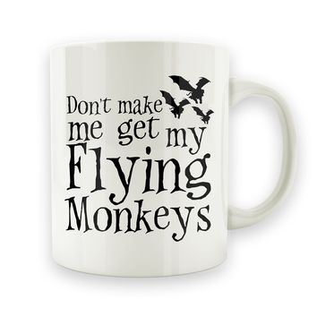 Don't Make Me Get My Flying Monkeys - 15oz Mug