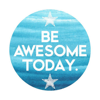 Be Awesome Today Vinyl Sticker