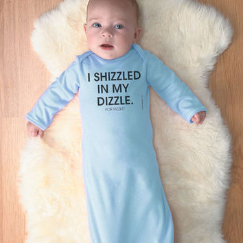I Shizzled In My Dizzle For Rizzle - Newborn Baby Long Sleeve Layette - FREE SHIPPING