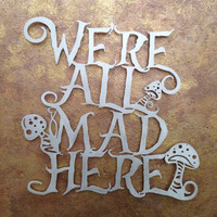 Were All Mad Here - Alice in Wonderland - Mushroom Art  - Disney Art - Cheshire Cat