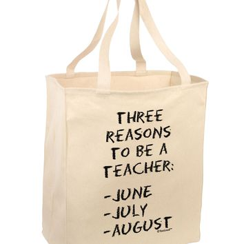 Three Reasons to Be a Teacher - June July August Large Grocery Tote Bag