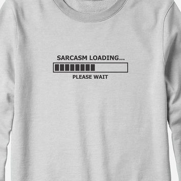 Sweatshirt - Sarcasm Loading - Funny Sweatshirt - You Choose Color