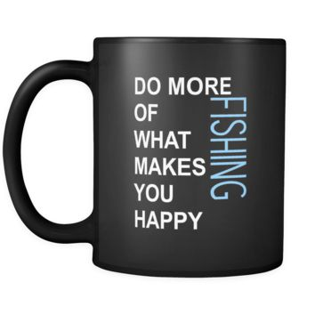 Fishing Cup- Do more of what makes you happy Fishing Hobby Gift, 11 oz Black Mug