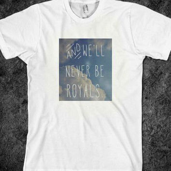 "Lorde ""And We'll Never Be Royals"" T-Shirt or Long Sleeve"