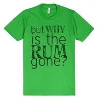 But why is the rum gone?-Unisex Grass T-Shirt