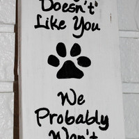 Handmade If Our Dog Doesn't Like We Probably Won't Rustic Sign