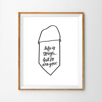 Life Is Tough, But So Are You Banner Illustration Hand Lettered Print