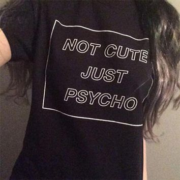 Not Cute Just Psycho Funny T-shirt