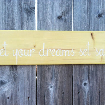 Distressed Yellow Coastal Wooden Sign - let your dreams set sail - Beach Decor