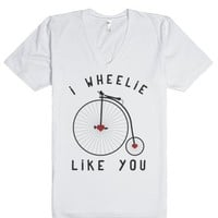 I Wheelie Like You-Unisex White T-Shirt