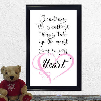 Inspirational Nursery Quote - Nursery Decor - Nursery Art Print - Print - Sometimes the smallest things take up the most room in your heart.