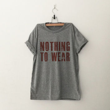 Nothing to wear funny sweatshirt t-shirt womens girls teens unisex grunge tumblr pinterest intsagram blogger punk hipster dope swag gifts