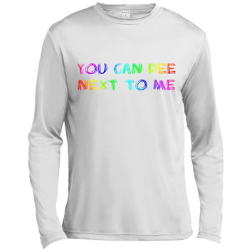 You Can Pee Next To Me  - LGBT Shirt - Transgender Bathroom Support  Long Sleeve Moisture Absorbing Shirt