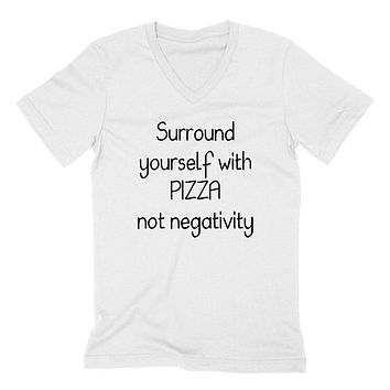 Surround yourself with pizza not negativity, funny sarcastic saying, humor, joke, food lover  V Neck T Shirt