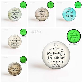 I Am Not Crazy Cheshire Cat Quote Alice In Wonderland Handmade Pendant Luminous Glass Convex Dome Jewelry Accessories Production
