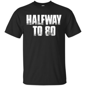 Funny 40Th Birthday Gift Halfway To 80 T-Shirt Hoodie