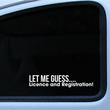 "JDM Funny Let Me Guess, License And Registration ""Pull Over"" Decal Sticker Vinyl"
