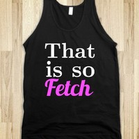 That is so fetch - Hipster Shirts