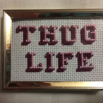 Thug Life Handmade Framed Cross Stitch Sassy Cross Stitch