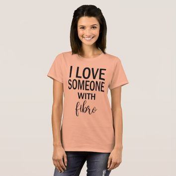 I Love Someone With Fibro TShirt For Women