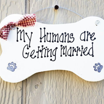 Dog wedding sign, my humans are getting married, marriage announcement, wedding decor