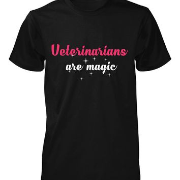 Veterinarians Are Magic. Awesome Gift - Unisex Tshirt
