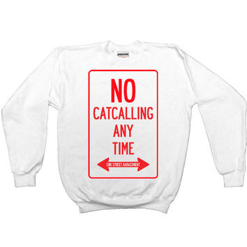 No Catcalling Any Time -- Unisex Sweatshirt