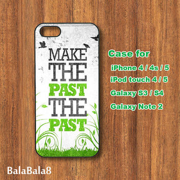 Make the Past the Past, iPhone 4 case, iPhone 5 case, Blackberry Z10 ,Q10 case, iPod case, Samsung S3, samsung S4 case, Galaxy note 2