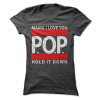 Mama I Love You - P.O.P. - Hold It Down T-Shirt