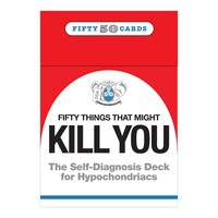 50 Things that Might Kill You: The Hypochondriacs Bible