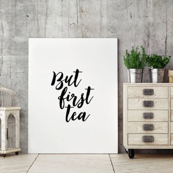 Tea poster,Tea quote,Print Quote,poster,Kitchen art,Kitchen decor,Latte Design But first tea,Tea print,Black and white print