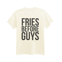 059 - Fries Before Guys - Funny - Sassy - Printed T-Shirt - by HeartOnMyFingers