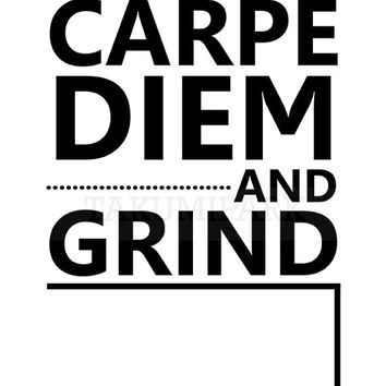 Carpe Diem And Grind, Quote Print, Motivational Wall Art Print, Inspirational Decor, Success Art, Hard Work Quotes, Fitspiration Art, Decor