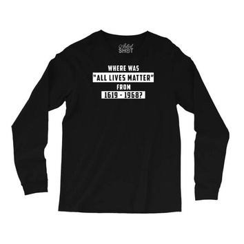 where was all lives matter Long Sleeve Shirts