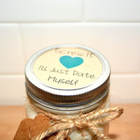 Screw It, I'll Just Date Myself Mason Jar 16 oz Soy Handmade Candle- Funny Gift
