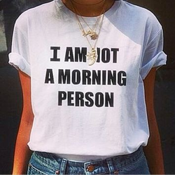 """""""I am not a morning person""""Fashion short sleeve leisure T-shirt top Black white"""