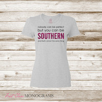 Nobody's Perfect but you can be SOUTHERN t-shirt, funny shirts, women's t-shirts, southern apparel, humor, cute tshirts, ladies SST-159