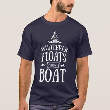Typography Whatever Floats Your Boat Nautical T-Shirt