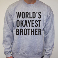 World's Okayest Brother, Mens Sweatshirt, Gift for brother, New Uncle gift, Christmas Gift, Brother sweater, matching siblings gift