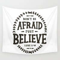 Don't be afraid, just believe Wall Tapestry by Little Seed Studio